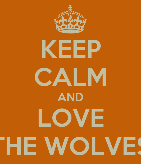 KEEP CALM AND LOVE THE WOLVES