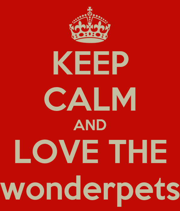 KEEP CALM AND LOVE THE wonderpets