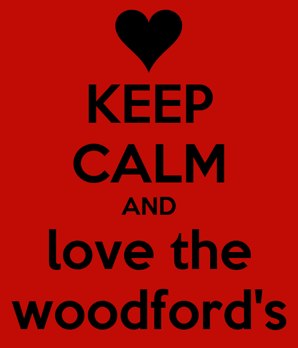 KEEP CALM AND love the woodford's