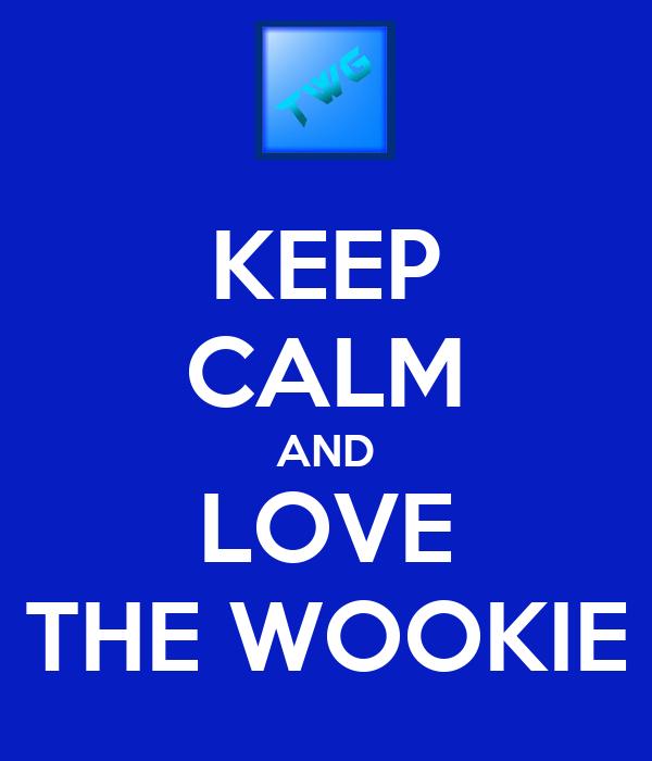KEEP CALM AND LOVE THE WOOKIE