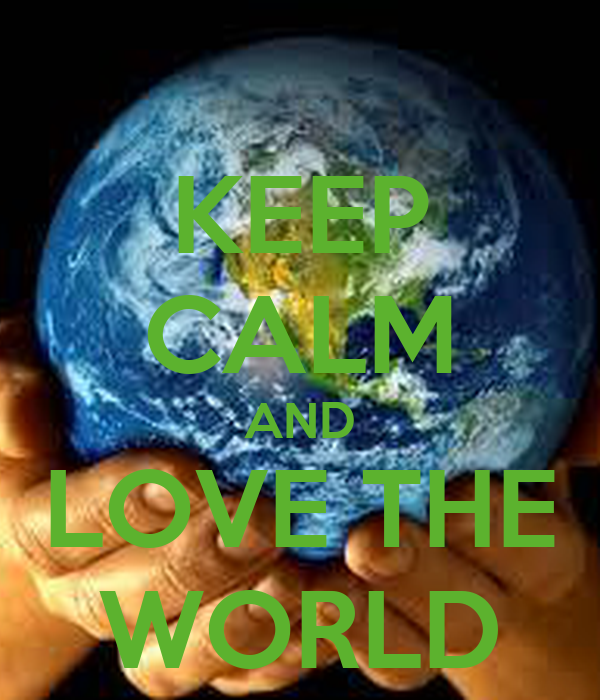 KEEP CALM AND LOVE THE WORLD