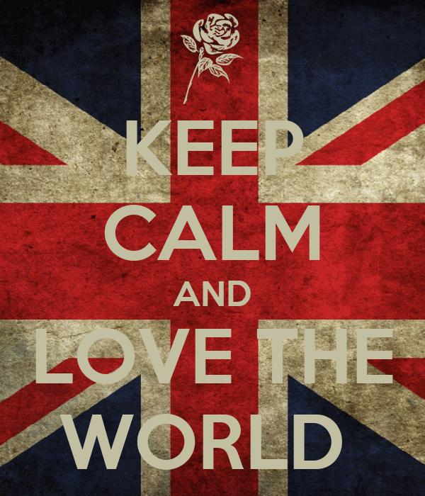 KEEP CALM AND LOVE THE WORLD
