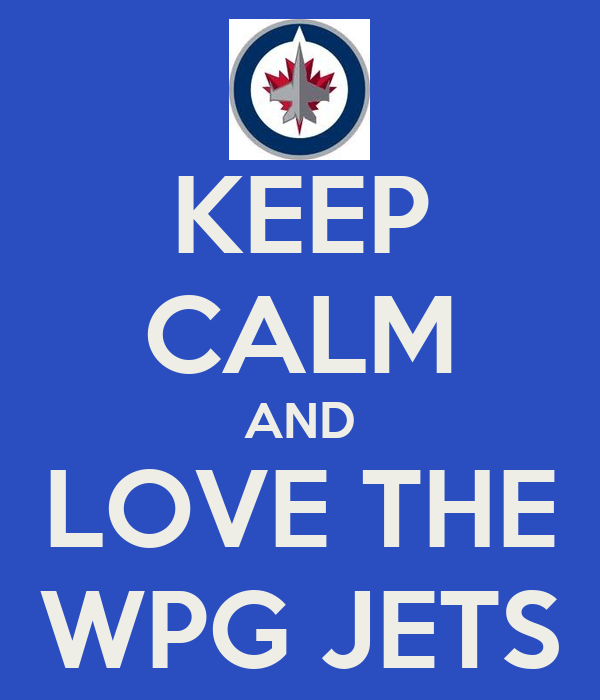KEEP CALM AND LOVE THE WPG JETS