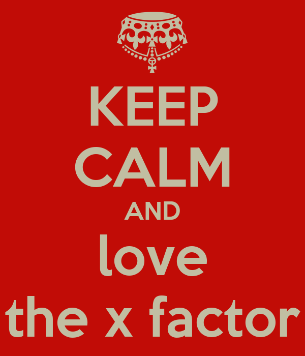 KEEP CALM AND love the x factor