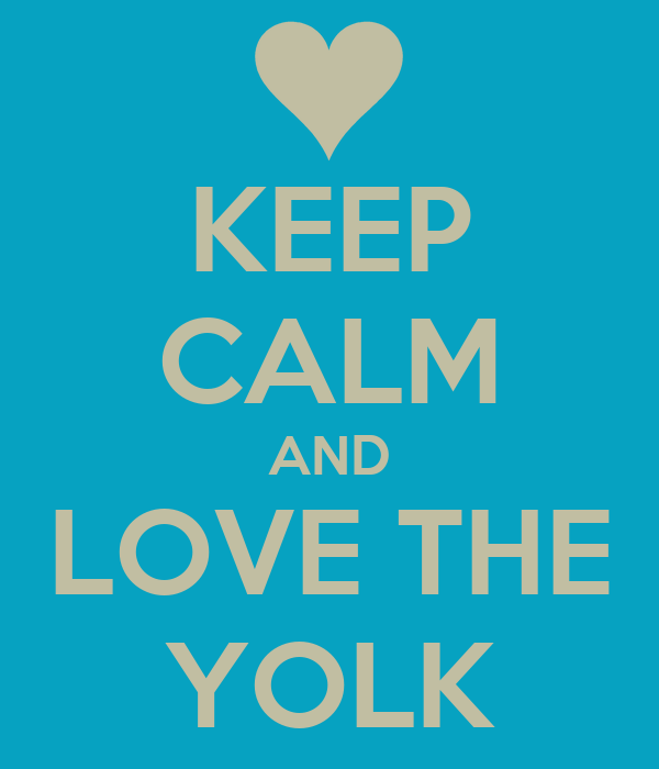KEEP CALM AND LOVE THE YOLK