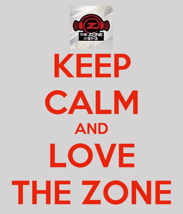 KEEP CALM AND LOVE THE ZONE