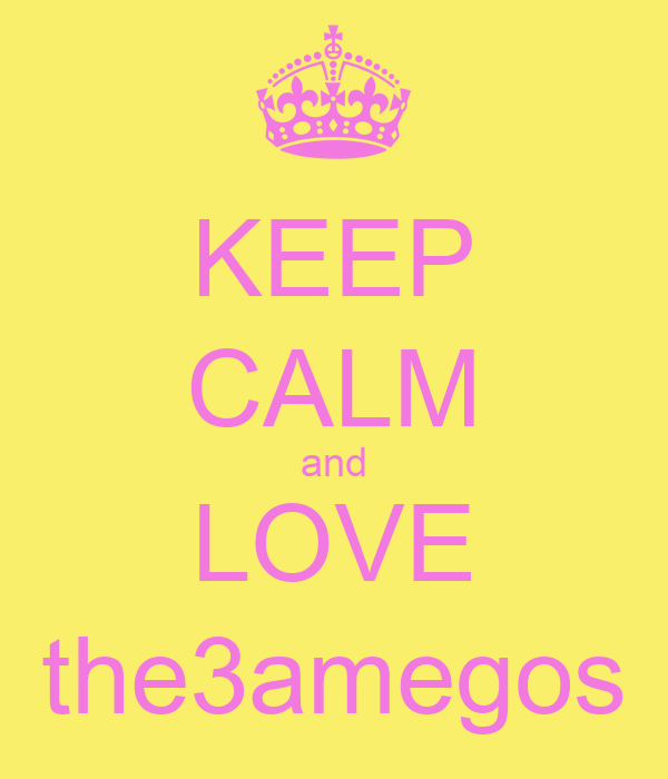 KEEP CALM and LOVE the3amegos