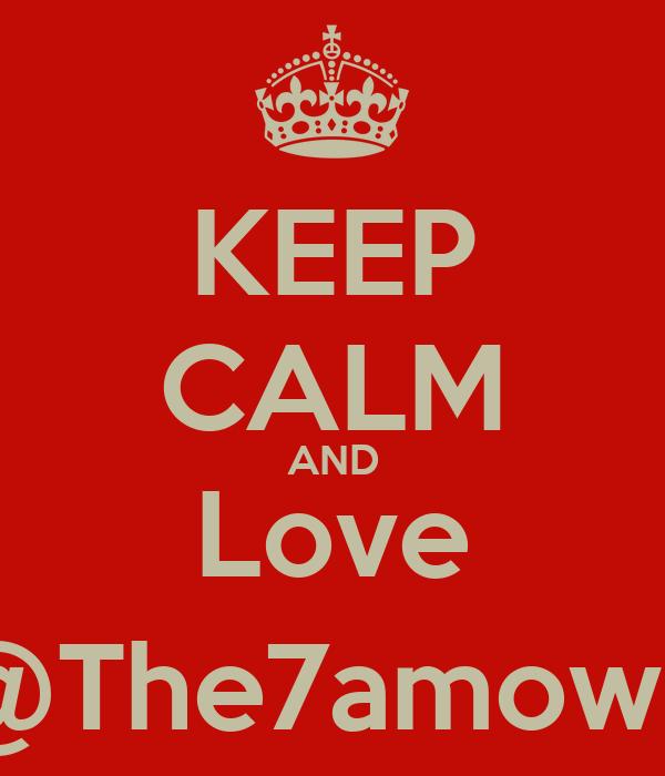 KEEP CALM AND Love @The7amowd