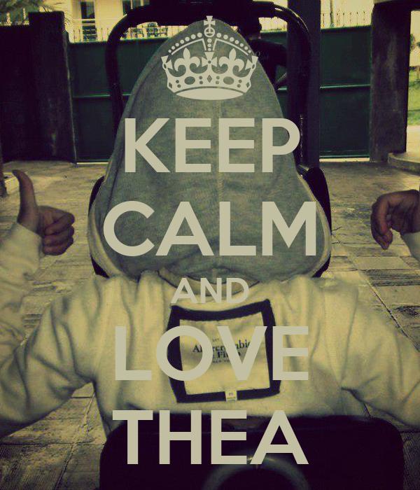 KEEP CALM AND LOVE THEA