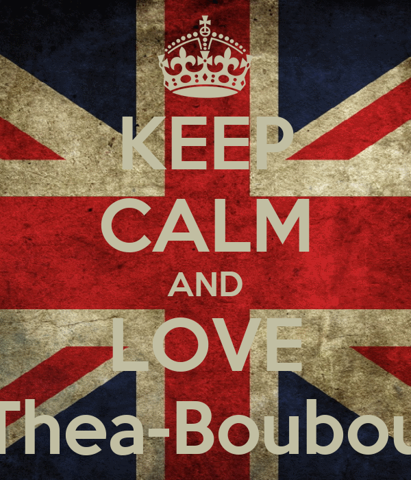 KEEP CALM AND LOVE Thea-Boubou
