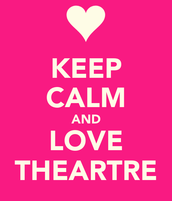 KEEP CALM AND LOVE THEARTRE