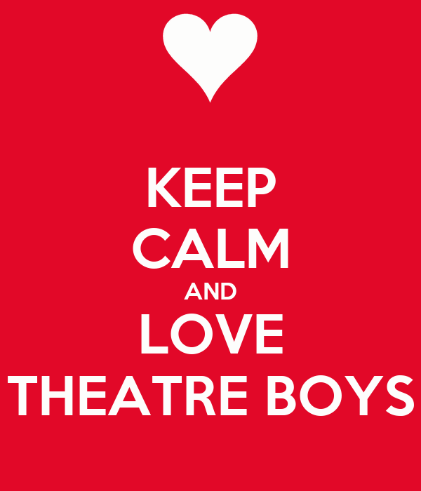 KEEP CALM AND LOVE THEATRE BOYS