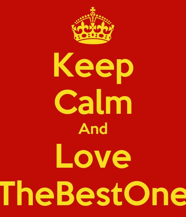 Keep Calm And Love TheBestOne