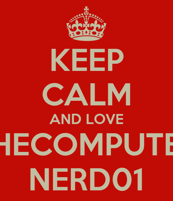 KEEP CALM AND LOVE THECOMPUTER NERD01