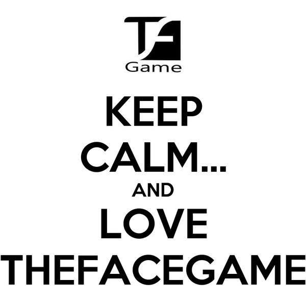 KEEP CALM... AND LOVE THEFACEGAME