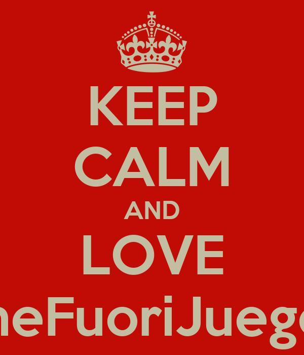 KEEP CALM AND LOVE TheFuoriJuegos