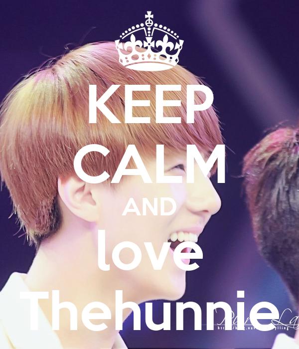 KEEP CALM AND love Thehunnie
