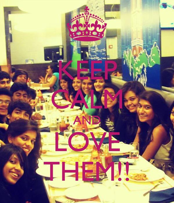 KEEP CALM AND LOVE THEM!!