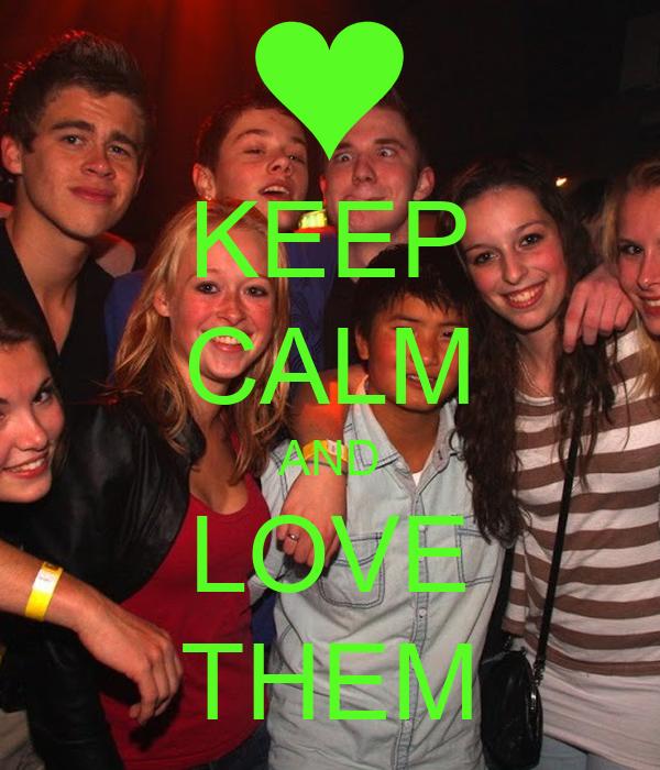 KEEP CALM AND LOVE THEM