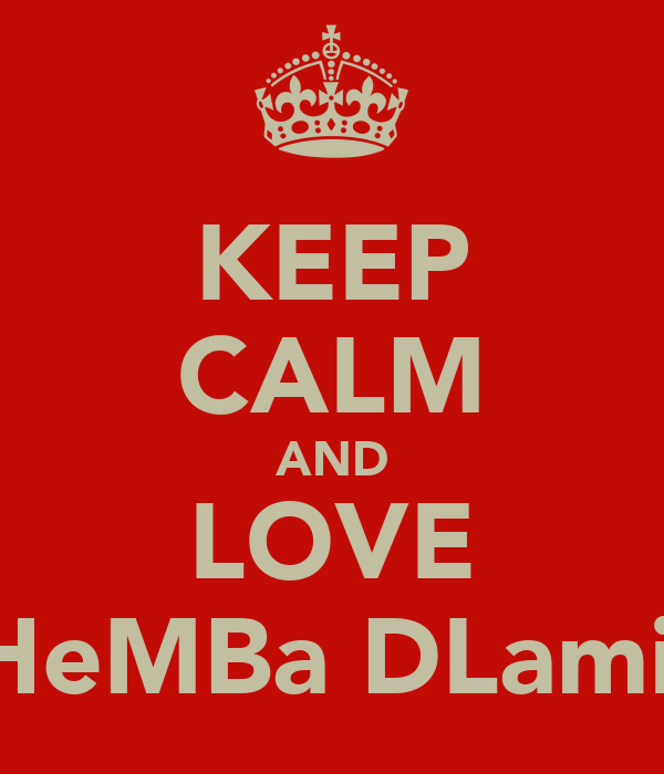 KEEP CALM AND LOVE THeMBa DLamiN