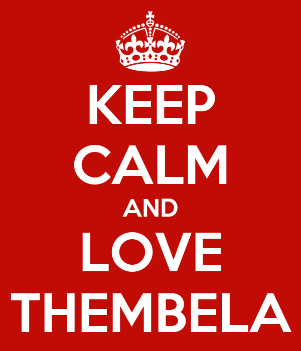KEEP CALM AND LOVE THEMBELA