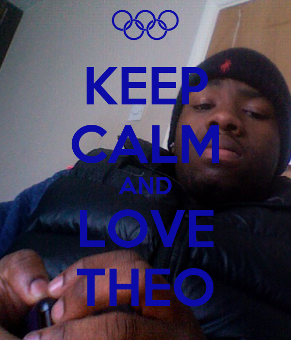 KEEP CALM AND LOVE THEO