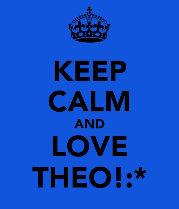 KEEP CALM AND LOVE THEO!:*