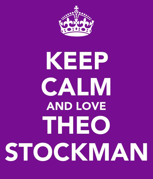 KEEP CALM AND LOVE THEO STOCKMAN