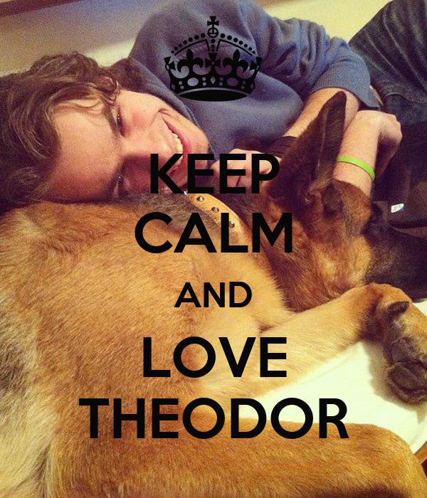 KEEP CALM AND LOVE THEODOR