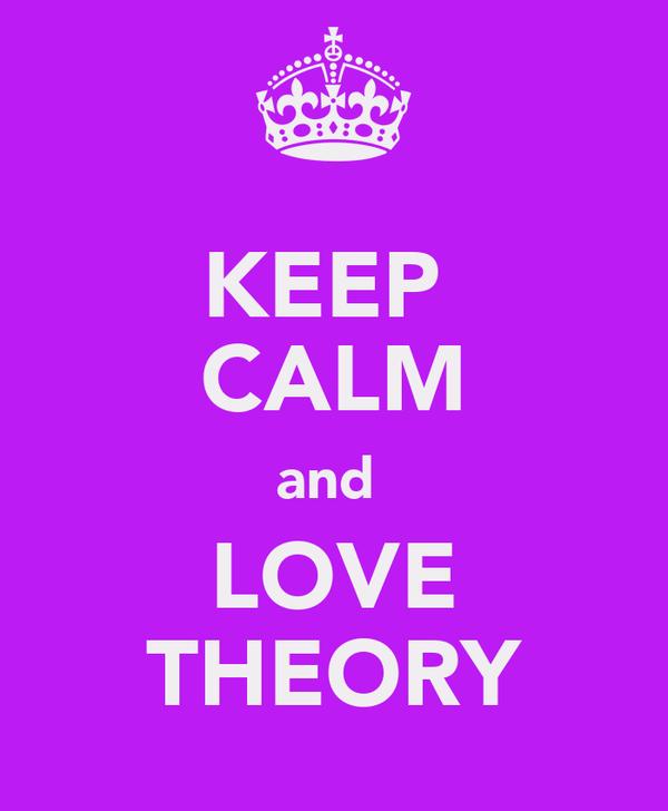 KEEP  CALM and  LOVE THEORY