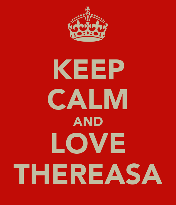 KEEP CALM AND LOVE THEREASA