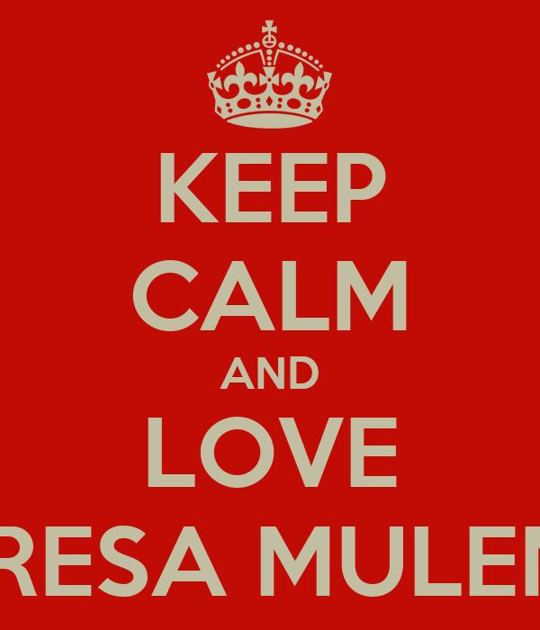 KEEP CALM AND LOVE THERESA MULENGA
