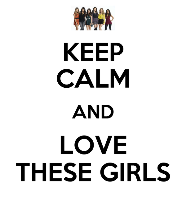 KEEP CALM AND LOVE THESE GIRLS