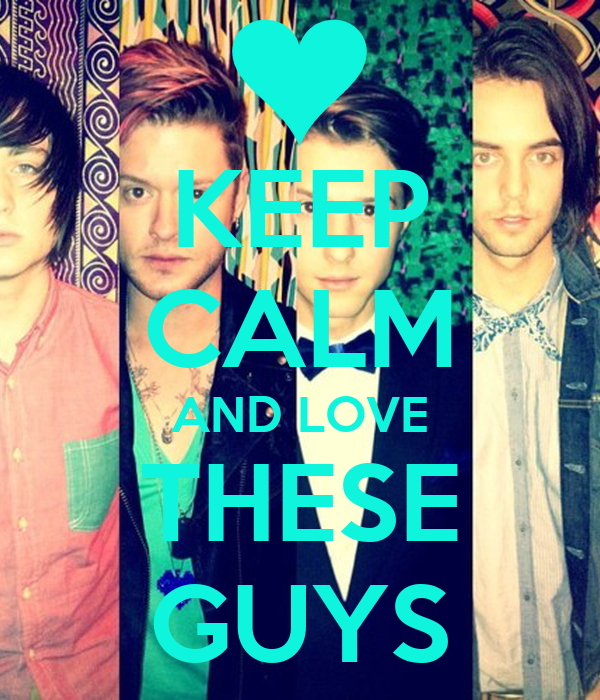 KEEP CALM AND LOVE THESE GUYS