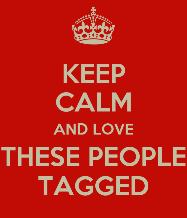KEEP CALM AND LOVE THESE PEOPLE TAGGED