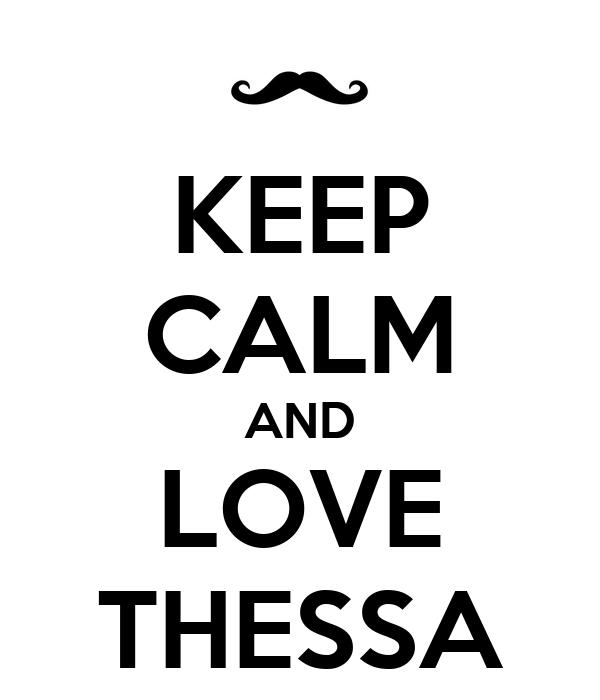 KEEP CALM AND LOVE THESSA