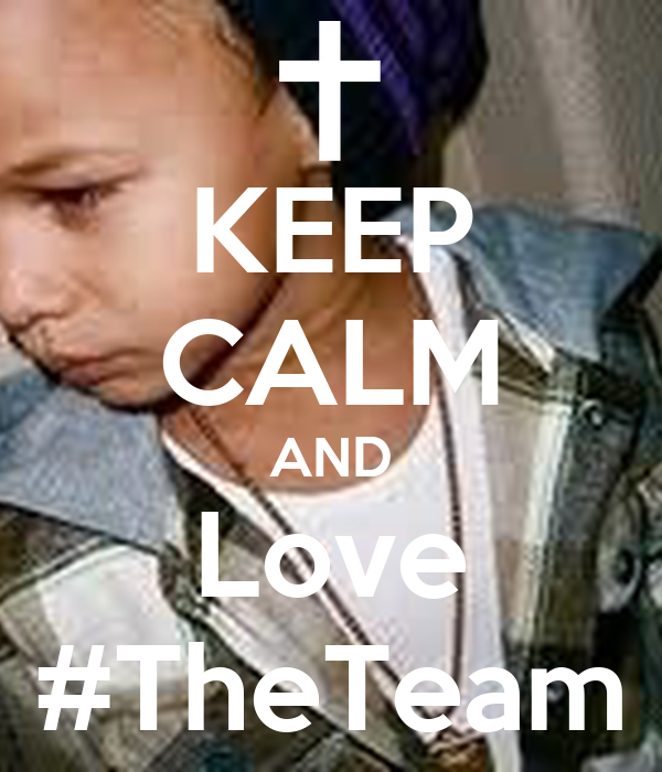 KEEP CALM AND Love #TheTeam