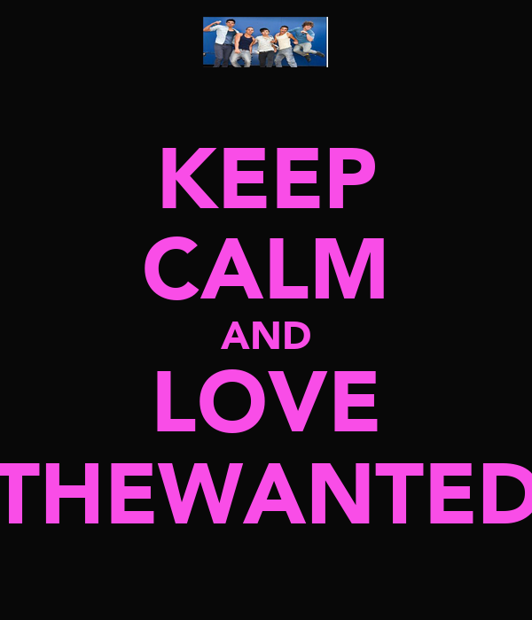KEEP CALM AND LOVE THEWANTED