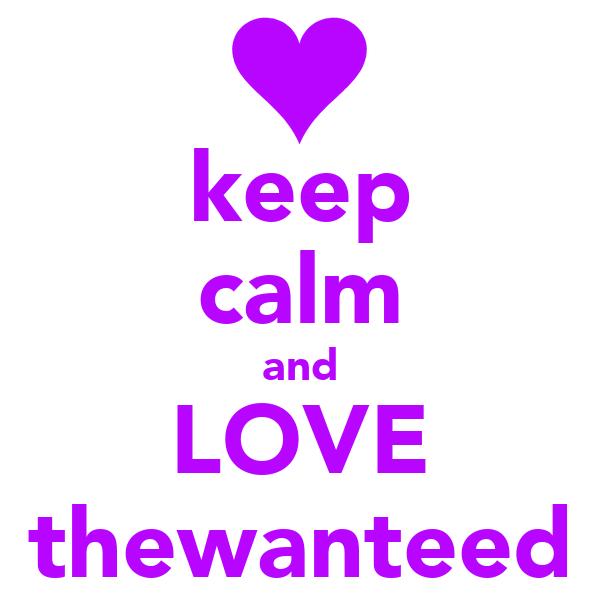 keep calm and LOVE thewanteed