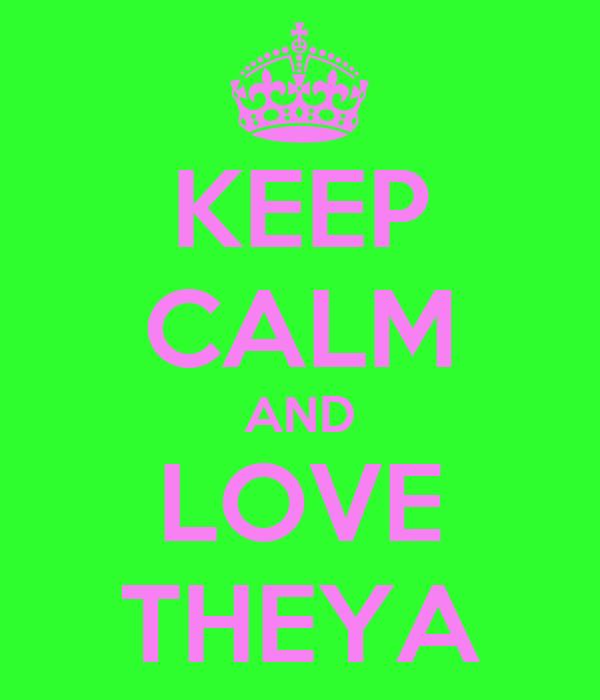 KEEP CALM AND LOVE THEYA