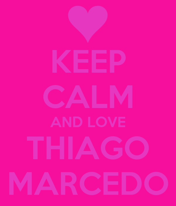 KEEP CALM AND LOVE THIAGO MARCEDO