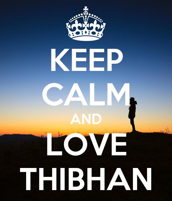 KEEP CALM AND LOVE THIBHAN