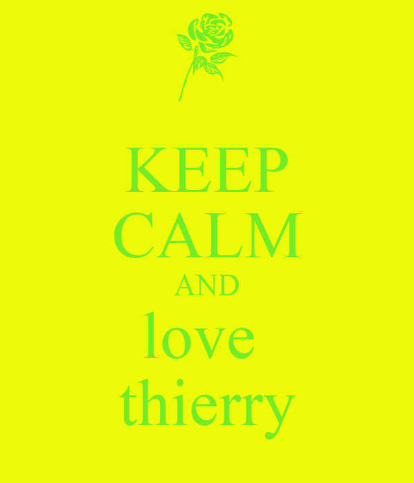 KEEP CALM AND love  thierry