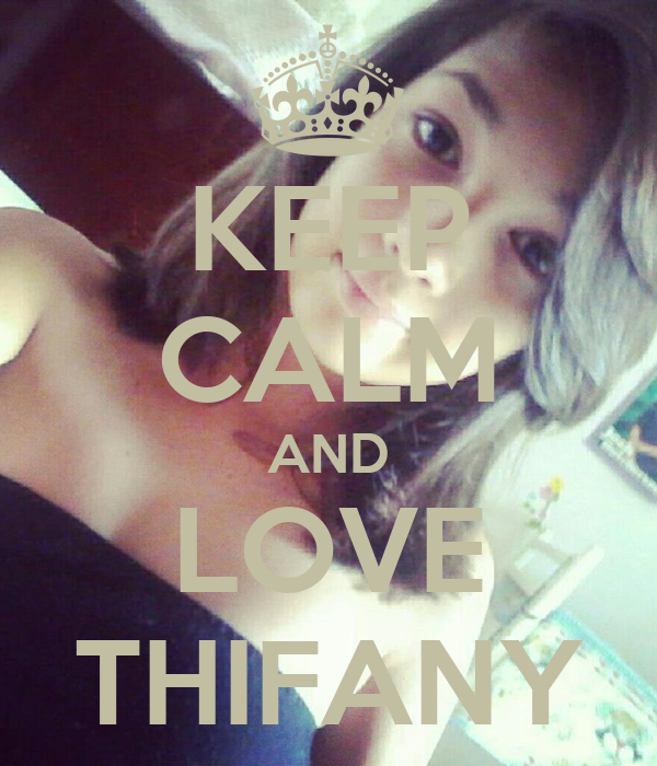 KEEP CALM AND LOVE THIFANY