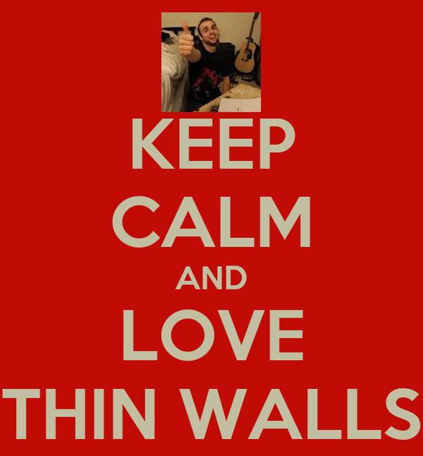 KEEP CALM AND LOVE THIN WALLS