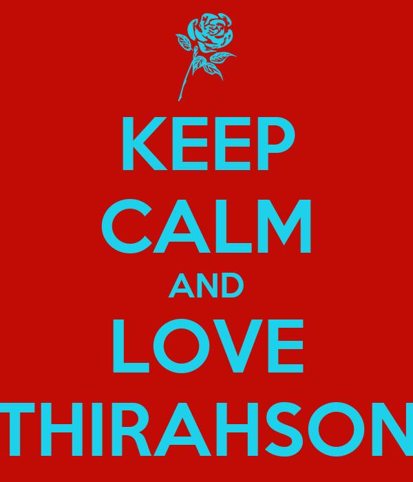 KEEP CALM AND LOVE THIRAHSON