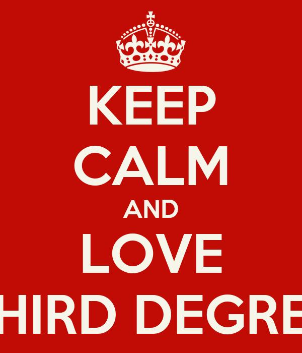 KEEP CALM AND LOVE THIRD DEGREE