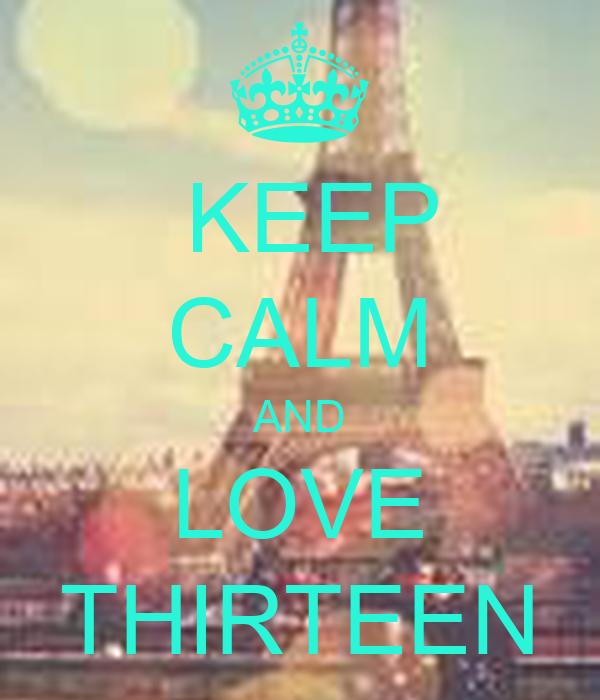 KEEP CALM AND LOVE THIRTEEN