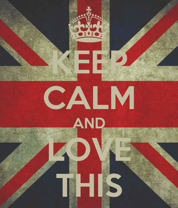 KEEP CALM AND LOVE THIS