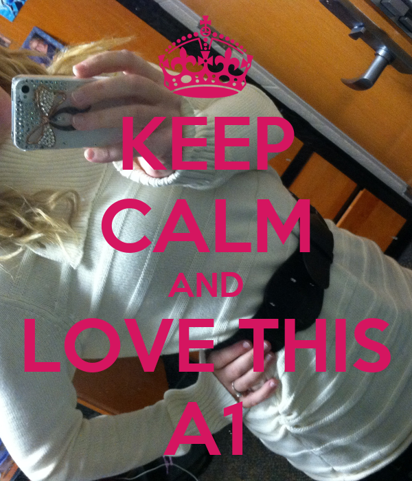 KEEP CALM AND LOVE THIS A1